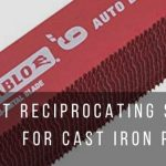 Top 6 best recip saw blades for cutting cast iron